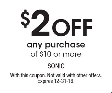 $2 Off any purchase of $10 or more. With this coupon. Not valid with other offers. Expires 12-31-16.