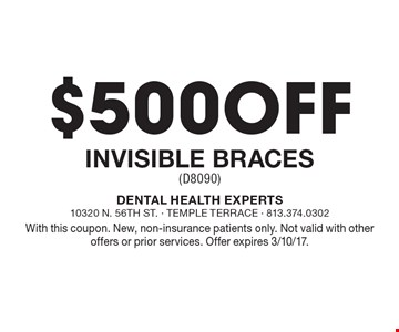 $500 Off Invisible Braces (D8090). With this coupon. New, non-insurance patients only. Not valid with other offers or prior services. Offer expires 3/10/17.