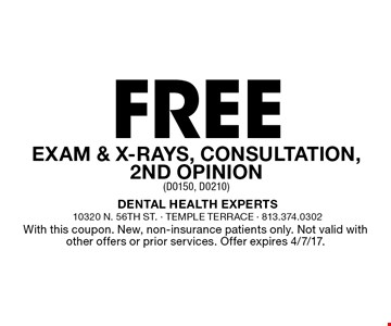 Free Exam & X-Rays, Consultation, 2nd Opinion (D0150, D0210). With this coupon. New, non-insurance patients only. Not valid with other offers or prior services. Offer expires 4/7/17.