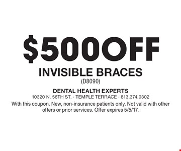 $500 Off Invisible Braces (D8090). With this coupon. New, non-insurance patients only. Not valid with other offers or prior services. Offer expires 5/5/17.