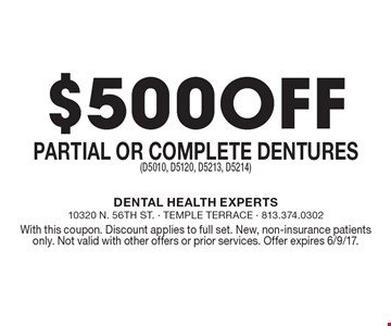 $500 Off Partial or Complete Dentures (D5010, D5120, D5213, D5214). With this coupon. Discount applies to full set. New, non-insurance patients only. Not valid with other offers or prior services. Offer expires 6/9/17.