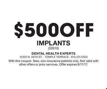 $500 Off Implants (D0610). With this coupon. New, non-insurance patients only. Not valid with other offers or prior services. Offer expires 8/11/17.