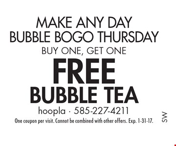 Make Any day bubble bogo thursday! Buy one, get one. FREE bubble tea. One coupon per visit. Cannot be combined with other offers. Exp. 1-31-17.