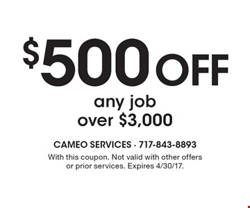 $500 off any job over $3,000. With this coupon. Not valid with other offers or prior services. Expires 4/30/17.