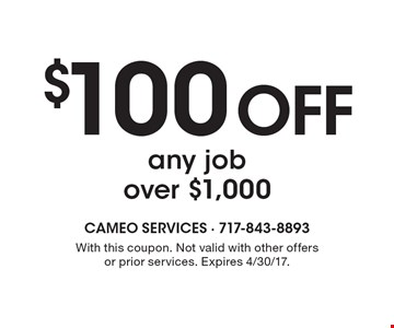 $100 off any job over $1,000. With this coupon. Not valid with other offers or prior services. Expires 4/30/17.
