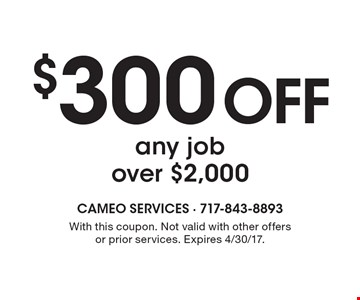 $300 off any job over $2,000. With this coupon. Not valid with other offers or prior services. Expires 4/30/17.