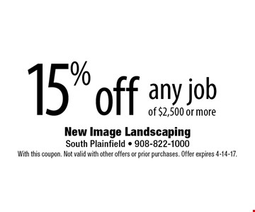 15% off any job of $2,500 or more. With this coupon. Not valid with other offers or prior purchases. Offer expires 4-14-17.