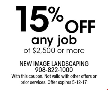 15% OFF any job of $2,500 or more. With this coupon. Not valid with other offers or prior services. Offer expires 5-12-17.