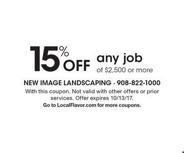 15% Off any job of $2,500 or more. With this coupon. Not valid with other offers or prior services. Offer expires 10/13/17. Go to LocalFlavor.com for more coupons.