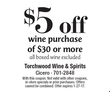 $5 off wine purchase of $30 or more. All boxed wine excluded. With this coupon. Not valid with other coupons, in-store specials or prior purchases. Offers cannot be combined. Offer expires 1-27-17.