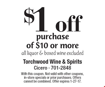 $1 off purchase of $10 or more. All liquor & boxed wine excluded. With this coupon. Not valid with other coupons, in-store specials or prior purchases. Offers cannot be combined. Offer expires 1-27-17.