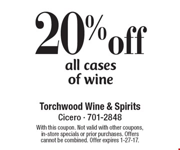 20% off all cases of wine. With this coupon. Not valid with other coupons, in-store specials or prior purchases. Offers cannot be combined. Offer expires 1-27-17.