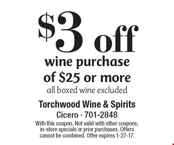 $3 off wine purchase of $25 or more. All boxed wine excluded. With this coupon. Not valid with other coupons, in-store specials or prior purchases. Offers cannot be combined. Offer expires 1-27-17.