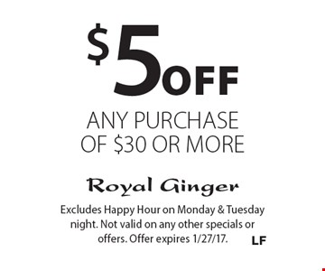 $5 off any purchase of $30 or more. Excludes Happy Hour on Monday & Tuesday night. Not valid on any other specials or offers. Offer expires 1/27/17.