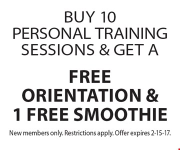 Buy 10 personal training sessions & get a free orientation & 1 free smoothie. New members only. Restrictions apply. Offer expires 2-15-17.