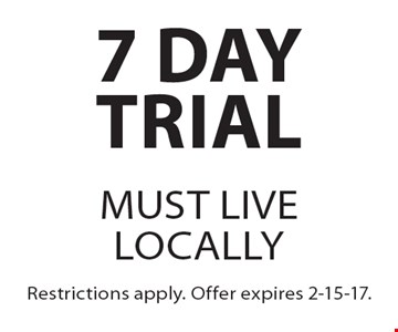 7 day trial. Must live locally. Restrictions apply. Offer expires 2-15-17.
