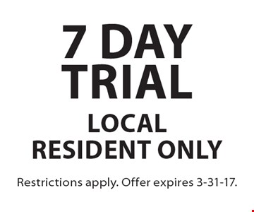 7 day trial local resident only. Restrictions apply. Offer expires 3-31-17.