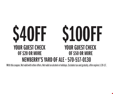 $4 Off Your Guest Check Of $20 Or More  OR  $10 Off Your Guest Check Of $50 Or More. With this coupon. Not valid with other offers. Not valid on alcohol or holidays. Excludes tax and gratuity. offer expires 1-20-17.