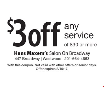 $3 off any service of $30 or more. With this coupon. Not valid with other offers or senior days. Offer expires 2/10/17.