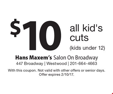 $10 all kid's cuts (kids under 12). With this coupon. Not valid with other offers or senior days. Offer expires 2/10/17.