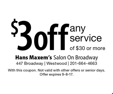$3 off any service of $30 or more. With this coupon. Not valid with other offers or senior days. Offer expires 9-8-17.