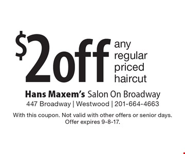 $2 off any regular priced haircut. With this coupon. Not valid with other offers or senior days. Offer expires 9-8-17.