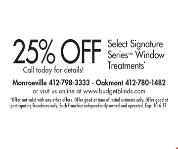 25% OFF Select Signature Series Window Treatments*. Call today for details!. *Offer not valid with any other offers. Offer good at time of initial estimate only. Offer good at participating franchises only. Each franchise independently owned and operated. Exp. 10-6-17.