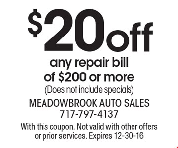 $20 off any repair bill of $200 or more. (Does not include specials). With this coupon. Not valid with other offers or prior services. Expires 12-30-16