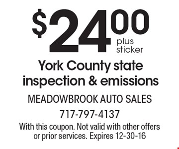 $24.00 plus sticker York County state inspection & emissions. With this coupon. Not valid with other offers or prior services. Expires 12-30-16