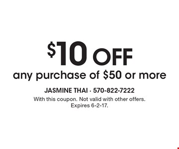 $10 off any purchase of $50 or more. With this coupon. Not valid with other offers. Expires 6-2-17.