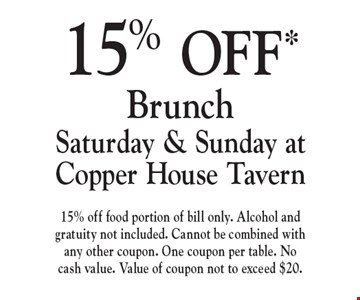 15% OFF* Brunch Saturday & Sunday at Copper House Tavern. 15% off food portion of bill only. Alcohol and gratuity not included. Cannot be combined with any other coupon. One coupon per table. No cash value. Value of coupon not to exceed $20.