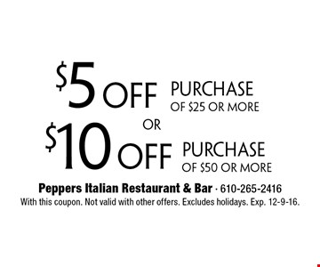 $10 off Purchase Of $50 Or More. $5 off Purchase Of $25 Or More. With this coupon. Not valid with other offers. Excludes holidays. Exp. 12-9-16.