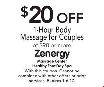 $20 Off 1-Hour Body Massage for Couples of $90 or more. With this coupon. Cannot be combined with other offers or prior services. Expires 1-6-17.