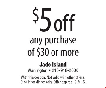 $5 off any purchase of $30 or more. With this coupon. Not valid with other offers. Dine in for dinner only. Offer expires 12-9-16.