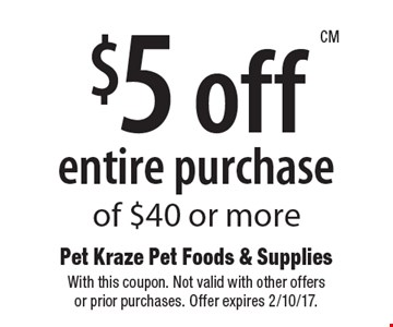 $5 off entire purchase of $40 or more. With this coupon. Not valid with other offersor prior purchases. Offer expires 2/10/17.