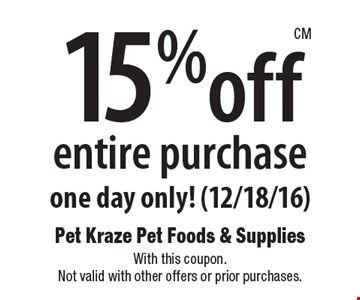15% off entire purchase, one day only! (12/18/16). With this coupon. Not valid with other offers or prior purchases.