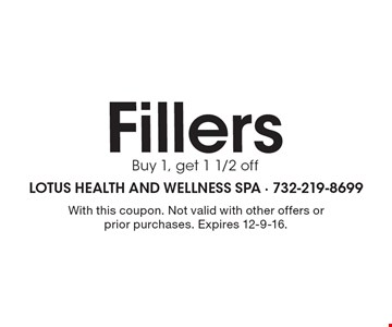 Fillers. Buy 1, get 1 1/2 off. With this coupon. Not valid with other offers or prior purchases. Expires 12-9-16.