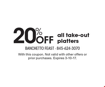 20% Off all take-out platters. With this coupon. Not valid with other offers or prior purchases. Expires 3-10-17.