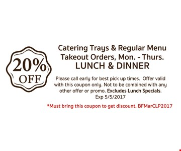 20% Catering Trays and Regular Menu Takeout Orders, Mon. - Thurs. Lunch and Dinner