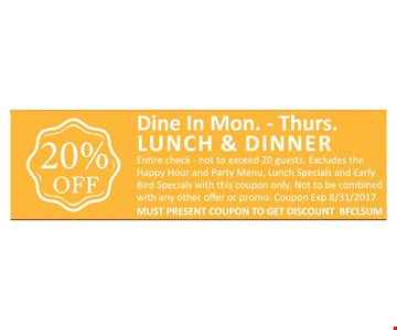 20% OFF DINE IN MON .- THURS. LUNCH & DINNER