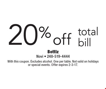 20% off total bill. With this coupon. Excludes alcohol. One per table. Not valid on holidaysor special events. Offer expires 2-3-17.