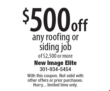 $500 off any roofing or siding job of $2,500 or more. With this coupon. Not valid with other offers or prior purchases. Hurry... limited time only.