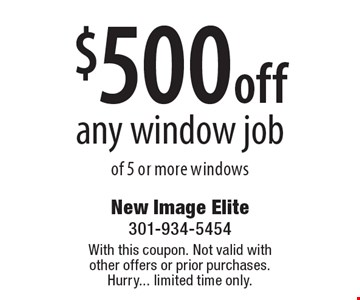 $500 off any window job of 5 or more windows. With this coupon. Not valid with other offers or prior purchases. Hurry... limited time only.