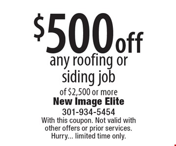 $500 off any roofing or siding job of $2,500 or more. With this coupon. Not valid with other offers or prior services. Hurry... limited time only.