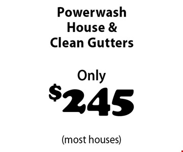 Only $245 Powerwash House & Clean Gutters (most houses).