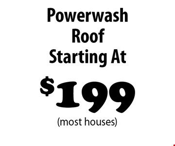 Starting At $199 Powerwash Roof  (most houses) .