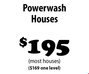 $195 Powerwash Houses (most houses) ($169 one level).