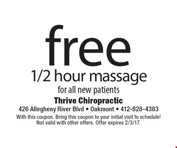 Free 1/2 hour massage for all new patients. With this coupon. Bring this coupon to your initial visit to schedule! Not valid with other offers. Offer expires 2/3/17.