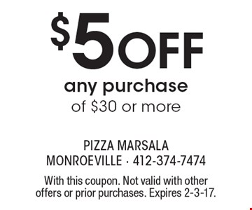 $5 Off any purchase of $30 or more. With this coupon. Not valid with other offers or prior purchases. Expires 2-3-17.