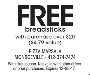 Free breadsticks with purchase over $20 ($4.79 value). With this coupon. Not valid with other offers or prior purchases. Expires 12-08-17.